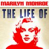 Marilyn Monroe - The Life of Marilyn Monroe