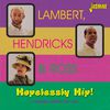 Lambert, Hendricks & Ross - Hopelessly Hip!