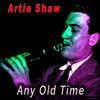 Artie Shaw - Any Old Time