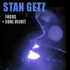 Stan Getz - Focus + Cool Velvet