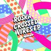 Roska - Crossed Wires