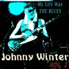 Johnny Winter - My Life Was the Blues, Vol. 2