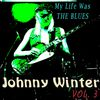 Johnny Winter - My Life Was the Blues, Vol. 3