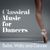- Classical Music for Dancers: Ballet, Waltz and Dances