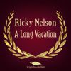 Ricky Nelson - A Long Vacation