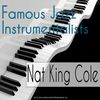 Nat King Cole - Famous Jazz Instrumentalists