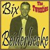 Bix Beiderbecke - The Twenties