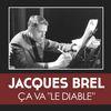 "Jacques Brel - Ça va ""le diable"""