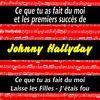 Johnny Hallyday - Ce que tu as fait de moi et les premiers succès de Johnny Hallyday