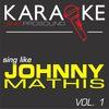 ProSound Karaoke Band - Karaoke in the Style of Johnny Mathis, Vol. 1