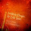Frédéric Chopin - Frédéric Chopin & Erik Satie: Nocturnes & Gnossiennes