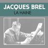 Jacques Brel - La Haine