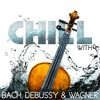 Richard Wagner - Chill with Bach, Debussy & Wagner