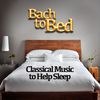 Johann Sebastian Bach - Bach to Bed: Classical Music to Help Sleep