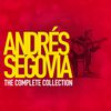 Andrés Segovia - Andres Segovia: The Complete Collection