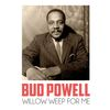Bud Powell - Willow Weep for Me