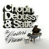 Frédéric Chopin - Chopin, Debussy & Satie: The Masters of Piano