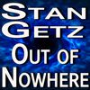 Stan Getz - Out Of Nowhere