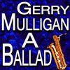Gerry Mulligan - A Ballad