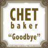 Chet Baker - Goodbye