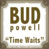 Bud Powell - Time Waits