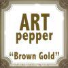 Art Pepper - Brown Gold