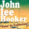 John Lee Hooker - Goin' to California
