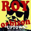 Roy Orbison - Uptown