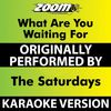 Zoom Karaoke - What Are You Waiting For (Karaoke Version) [Originally Performed By The Saturdays]