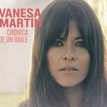 Vanesa Martin - Crónica de un baile