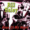 Bill Haley - Rose Of My Heart