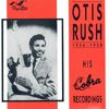 Otis Rush - His Cobra Recordings, 1956 - 1958
