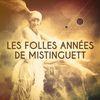 Mistinguett - Les folles années de Mistinguett (La reine du music-hall)