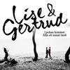 Lise&Gertrud - Lyckan kommer från ett annat land