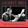 Jacques Brel - Dites, Si c'était Vrai (Poème)