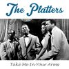 The Platters - Take Me in Your Arms