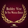 Bobby Vee - Do You Wanna Dance