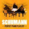 Robert Schumann - Schumann: Perfect Piano Playlist