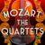 - Mozart: The Quartets