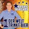 Peter Wackel - Die Nummer 1 der Welt trinkt Bier