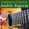 Andrés Segovia - Guitarra Clásica: Andrés Segovia