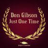 Don Gibson - Just One Time