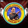 Ghulam Ali - Ghazal Lounge by Ghulam Ali