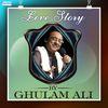 Ghulam Ali - Love Story by Ghulam Ali