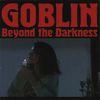 Goblin - Beyond the Darkness