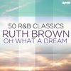 Ruth Brown - Oh What a Dream - 50 R&B Classics