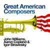 John Williams - Great American Composers: John Williams, Aaron Copland & Igor Stravinsky