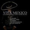Varios Artistas - Viva Mexico, Celebrando Con Mariachi: La Bamba, Mexico Lindo, La Negra, Las Golondrinas, La Cucaracha