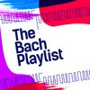 Johann Sebastian Bach - The Bach Playlist