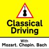 Wolfgang Amadeus Mozart - Classical Driving with Mozart, Chopin & Bach
